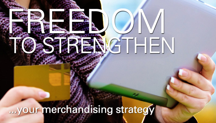 Freedom to strengthen your merchandising strategy